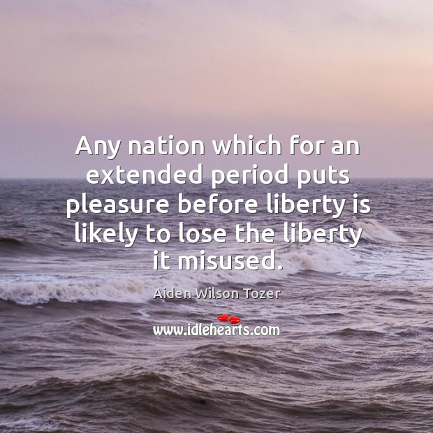 Any nation which for an extended period puts pleasure before liberty is Image