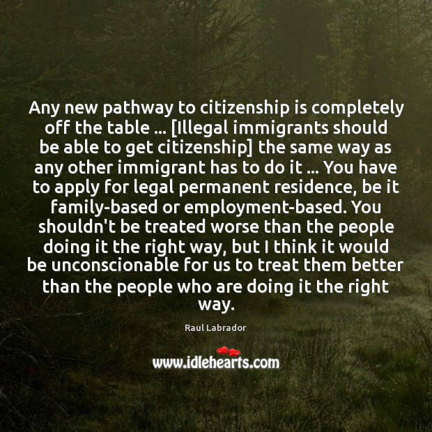 Any new pathway to citizenship is completely off the table … [Illegal immigrants Legal Quotes Image