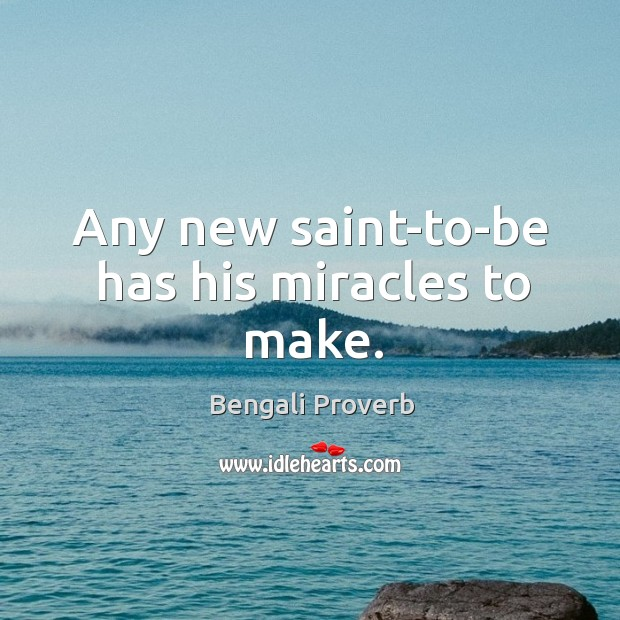 Any new saint-to-be has his miracles to make. Bengali Proverbs Image