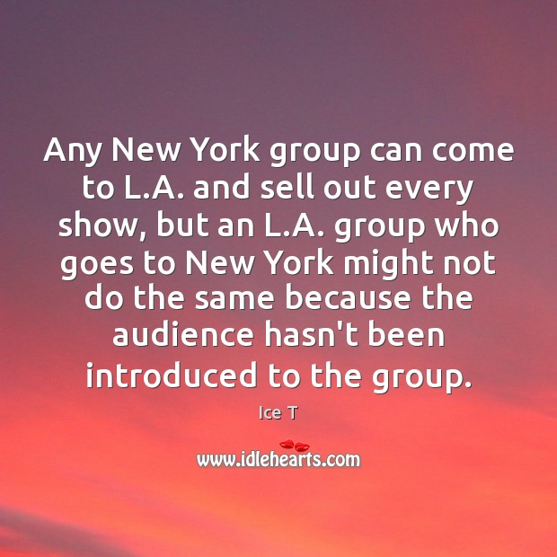Any New York group can come to L.A. and sell out Image
