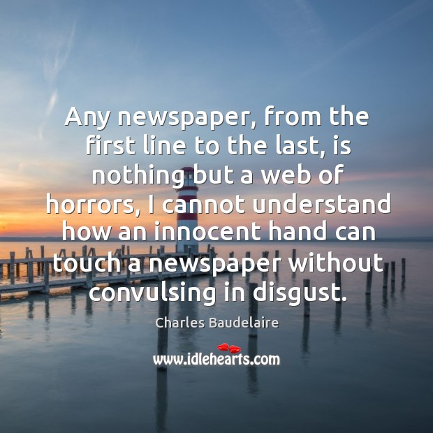 Any newspaper, from the first line to the last, is nothing but a web of horrors Image