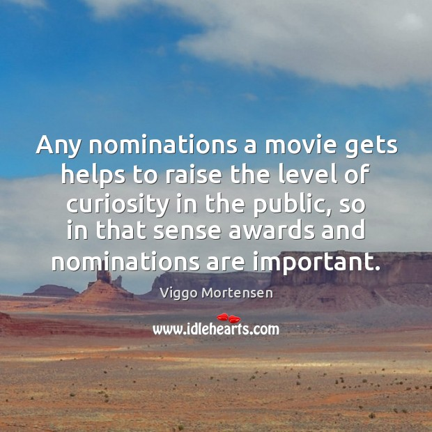 Any nominations a movie gets helps to raise the level of curiosity Image