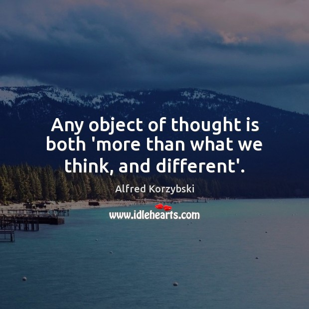 Image, Any object of thought is both 'more than what we think, and different'.
