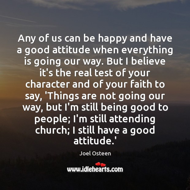 Any of us can be happy and have a good attitude when Joel Osteen Picture Quote