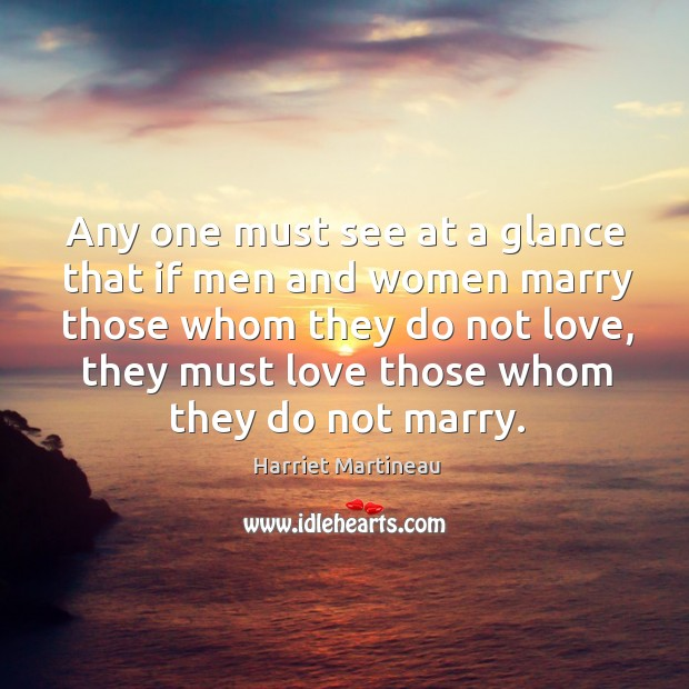 Image, Any one must see at a glance that if men and women marry those whom they do not love