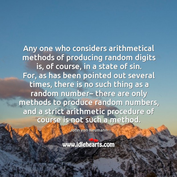 Any one who considers arithmetical methods of producing random digits is, of John von Neumann Picture Quote