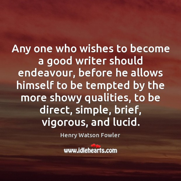 Any one who wishes to become a good writer should endeavour, before Image