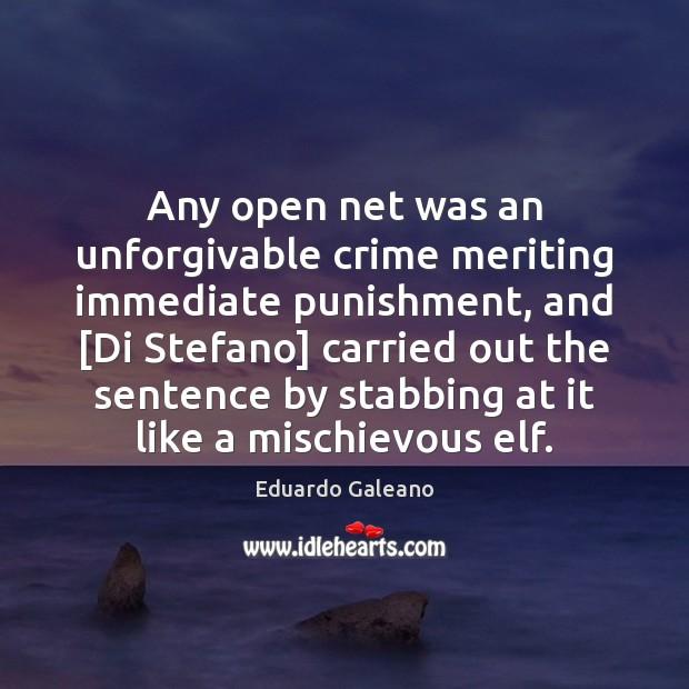 Any open net was an unforgivable crime meriting immediate punishment, and [Di Eduardo Galeano Picture Quote
