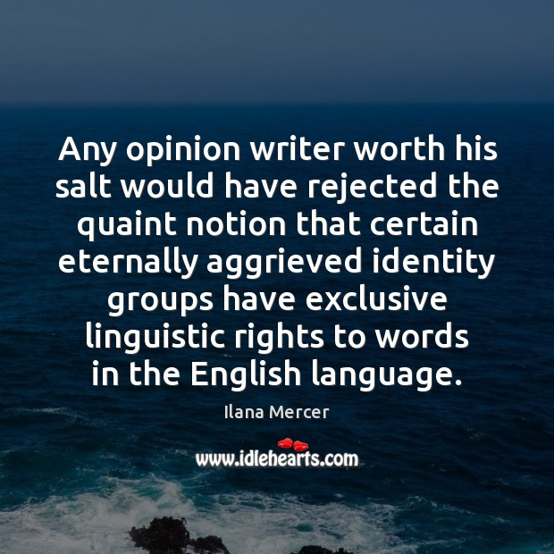 Any opinion writer worth his salt would have rejected the quaint notion Ilana Mercer Picture Quote
