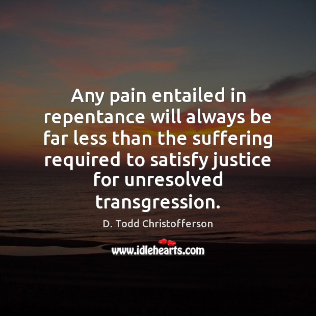 Image, Any pain entailed in repentance will always be far less than the