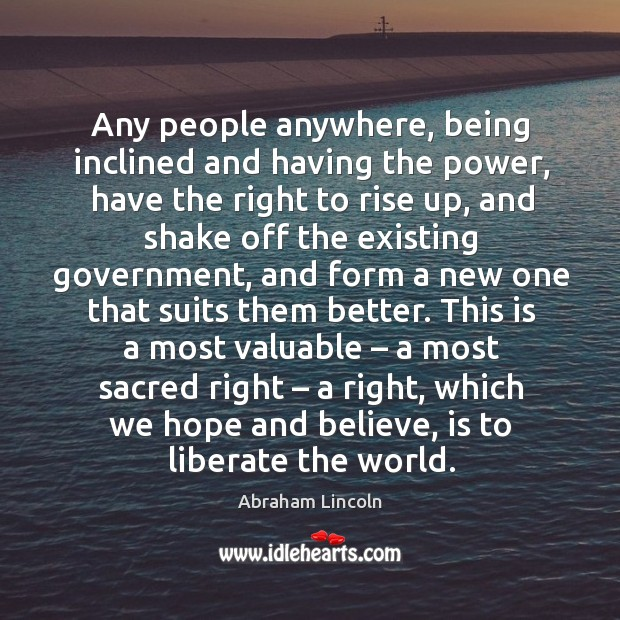 Image, Any people anywhere, being inclined and having the power, have the right to rise up