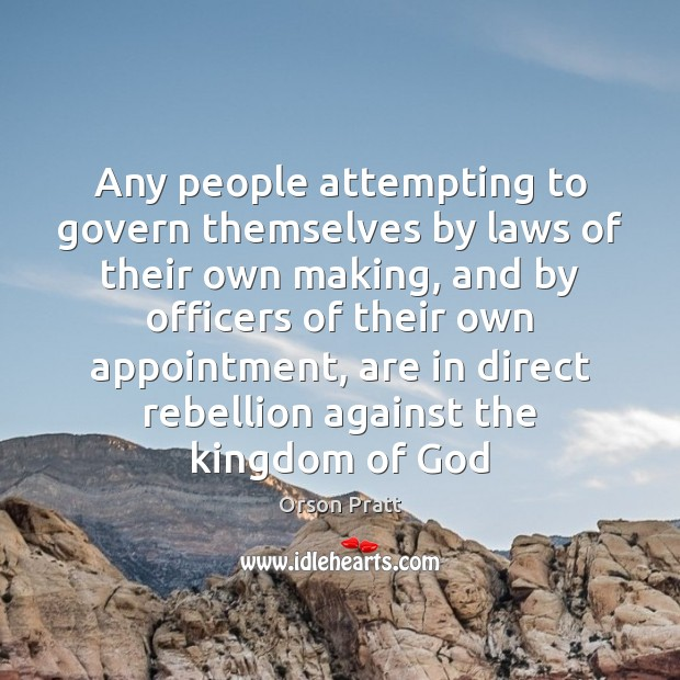 Any people attempting to govern themselves by laws of their own making, Orson Pratt Picture Quote