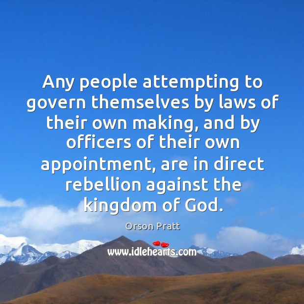 Any people attempting to govern themselves by laws of their own making Orson Pratt Picture Quote