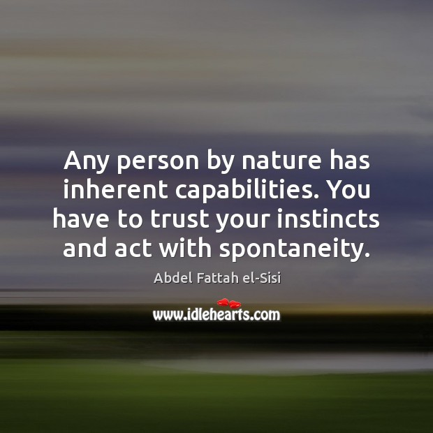 Any person by nature has inherent capabilities. You have to trust your Image