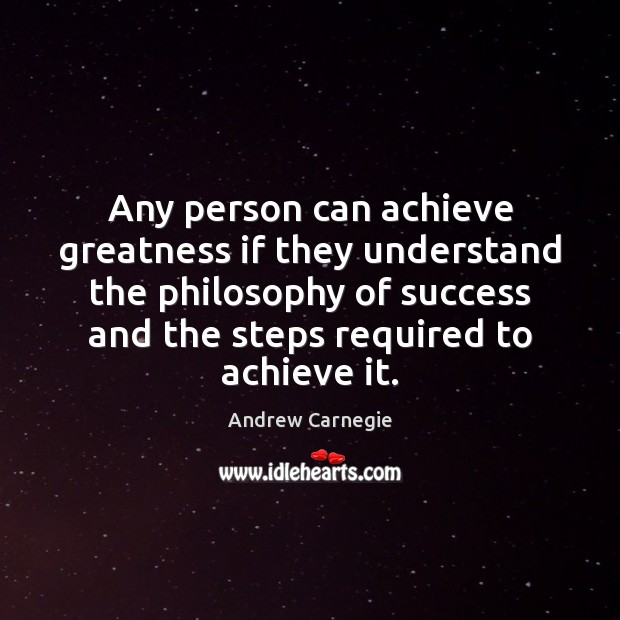 Any person can achieve greatness if they understand the philosophy of success Andrew Carnegie Picture Quote