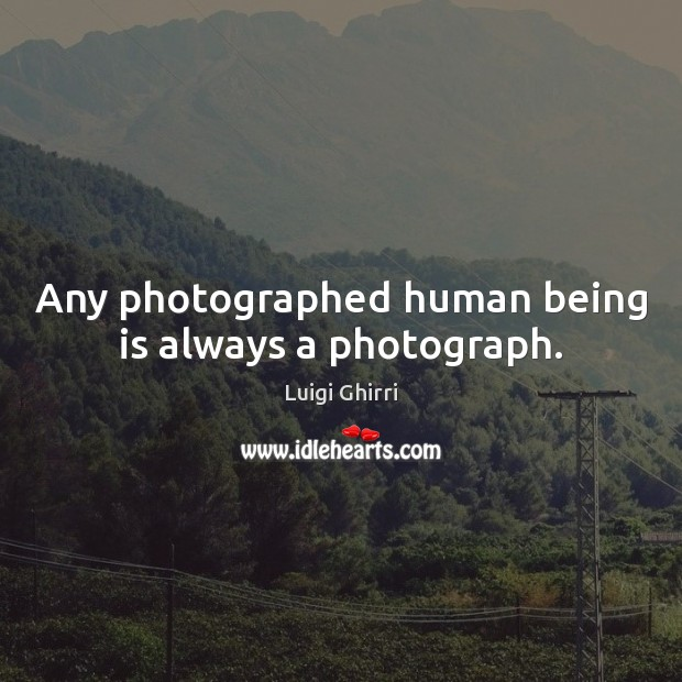 Any photographed human being is always a photograph. Image