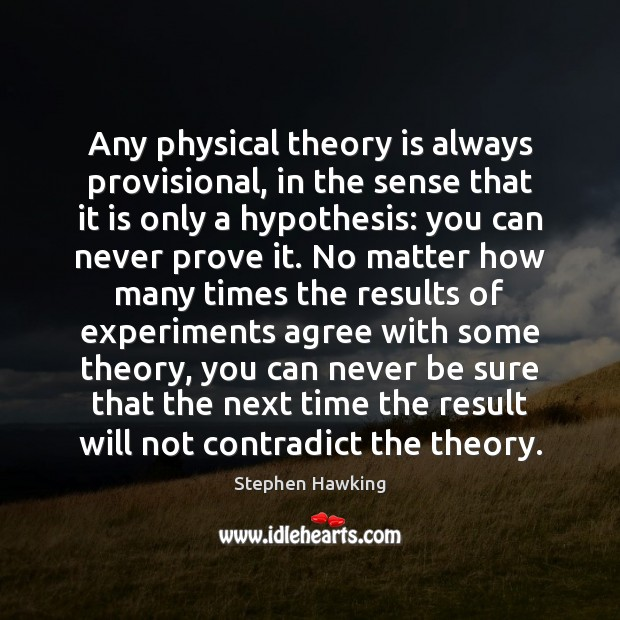 Any physical theory is always provisional, in the sense that it is Stephen Hawking Picture Quote