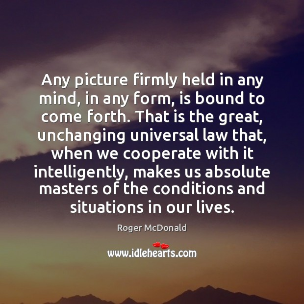 Any picture firmly held in any mind, in any form, is bound Cooperate Quotes Image