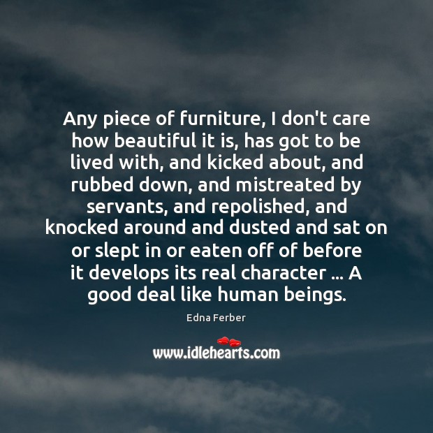 Any piece of furniture, I don't care how beautiful it is, has Edna Ferber Picture Quote