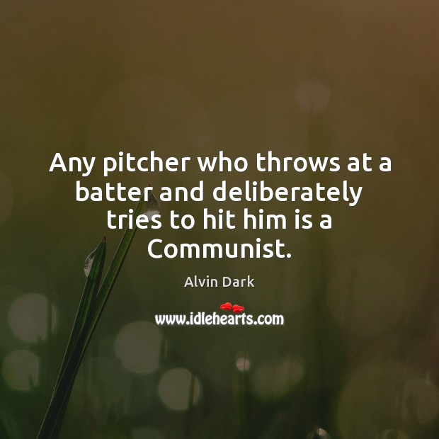 Image, Any pitcher who throws at a batter and deliberately tries to hit him is a Communist.