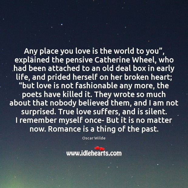 "Any place you love is the world to you"", explained the pensive Broken Heart Quotes Image"
