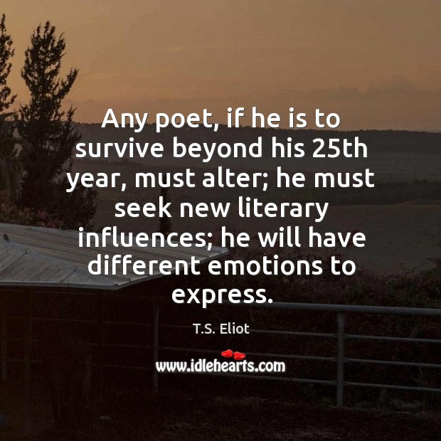 Any poet, if he is to survive beyond his 25th year, must alter; Image