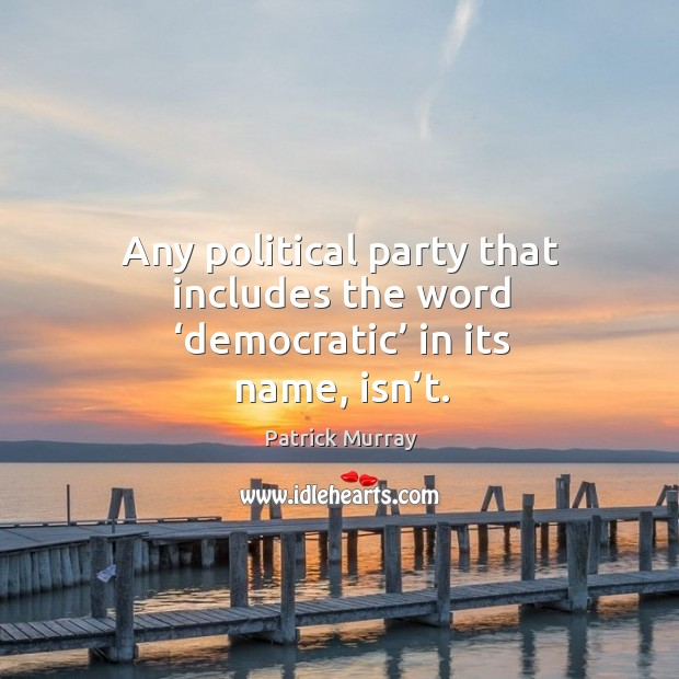 Any political party that includes the word 'democratic' in its name, isn't. Image