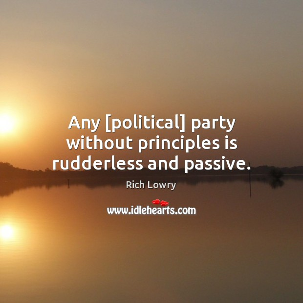 Any [political] party without principles is rudderless and passive. Image