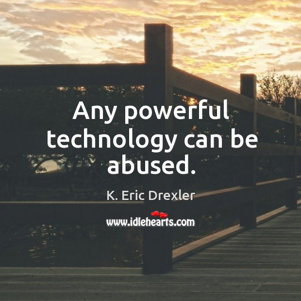 Any powerful technology can be abused. K. Eric Drexler Picture Quote