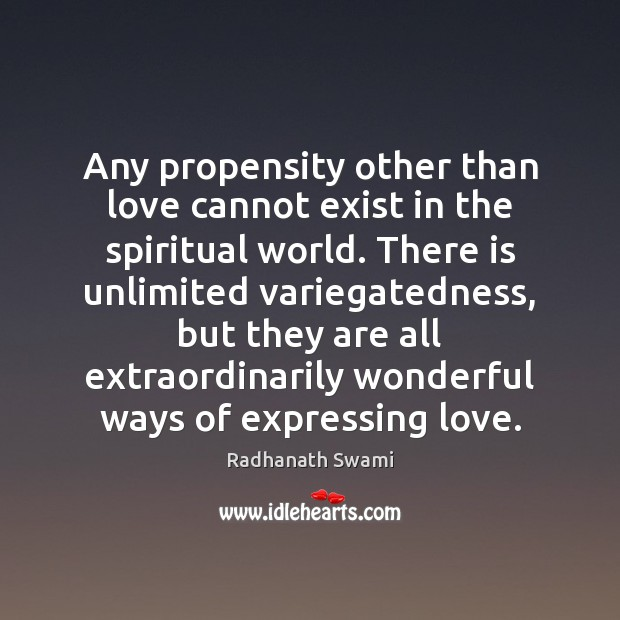 Any propensity other than love cannot exist in the spiritual world. There Radhanath Swami Picture Quote