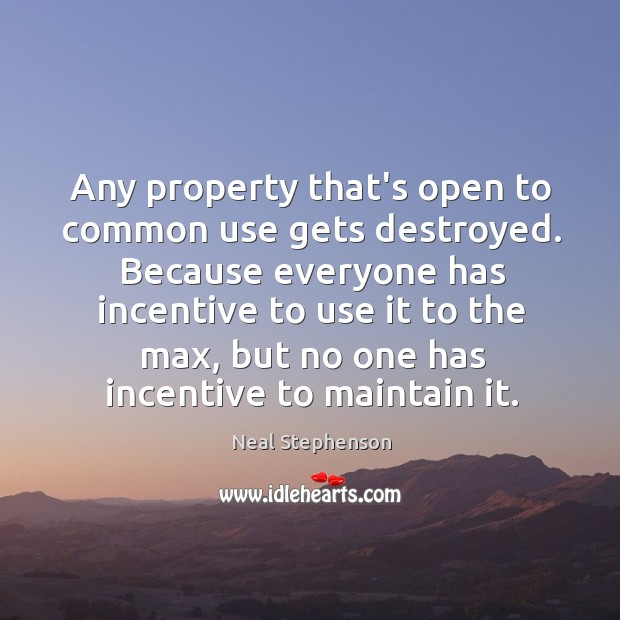Any property that's open to common use gets destroyed. Because everyone has Image