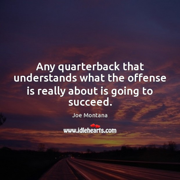 Image, Any quarterback that understands what the offense is really about is going to succeed.