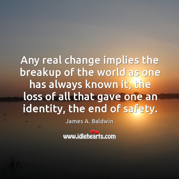 Any real change implies the breakup of the world as one has Image