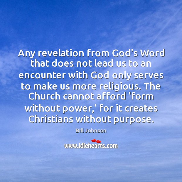 Any revelation from God's Word that does not lead us to an Bill Johnson Picture Quote