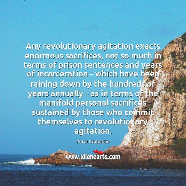 Image, Any revolutionary agitation exacts enormous sacrifices, not so much in terms of