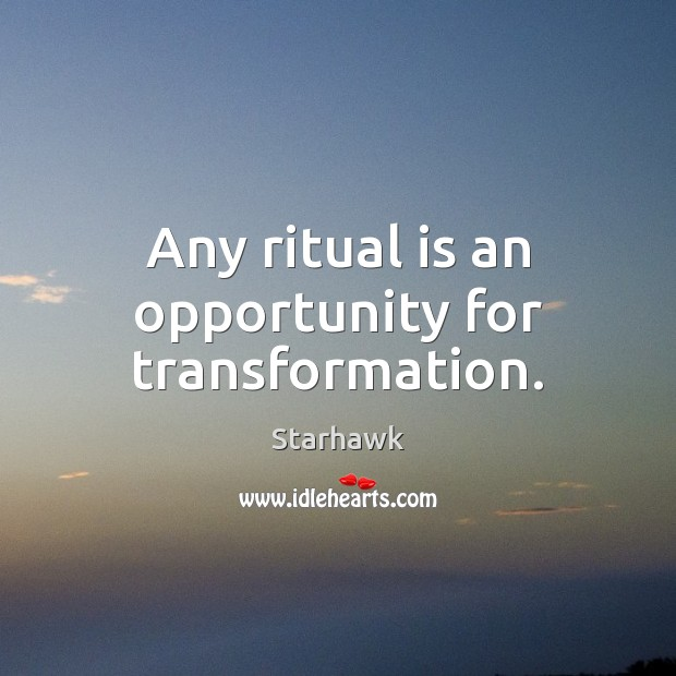 Any ritual is an opportunity for transformation. Image