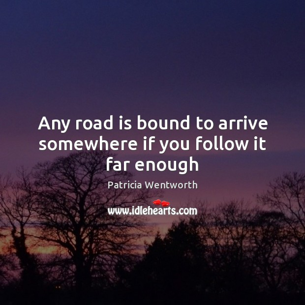 Any road is bound to arrive somewhere if you follow it far enough Image