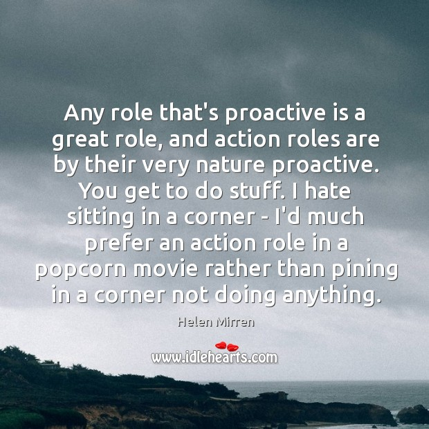 Image, Any role that's proactive is a great role, and action roles are