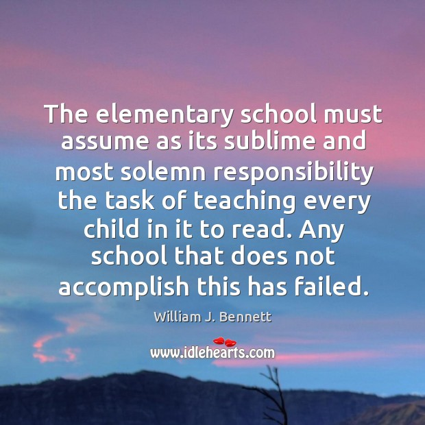 Any school that does not accomplish this has failed. William J. Bennett Picture Quote