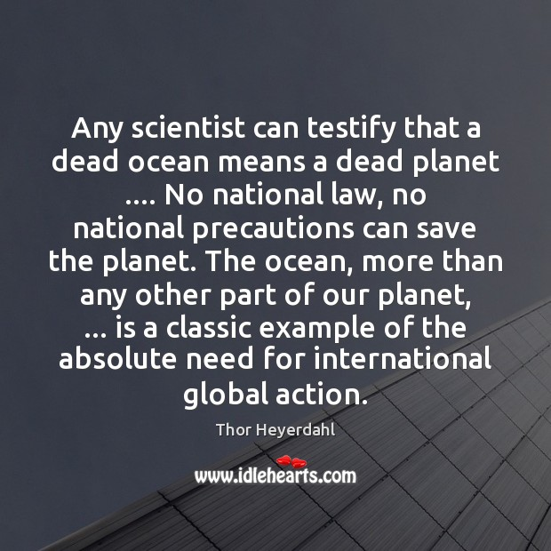 Any scientist can testify that a dead ocean means a dead planet …. Image