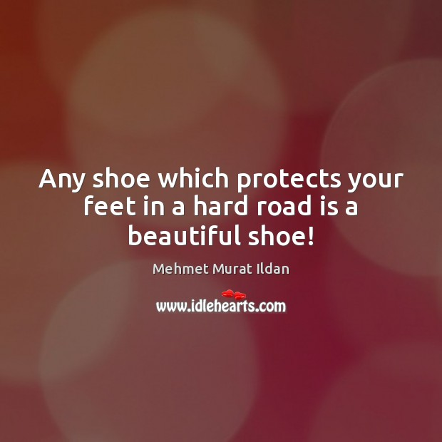 Any shoe which protects your feet in a hard road is a beautiful shoe! Image