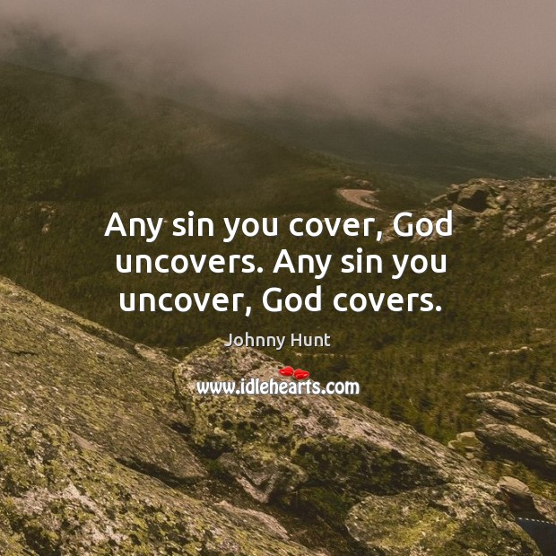 Any sin you cover, God uncovers. Any sin you uncover, God covers. Image