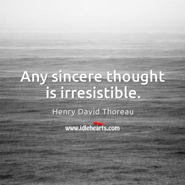 Any sincere thought is irresistible. Image