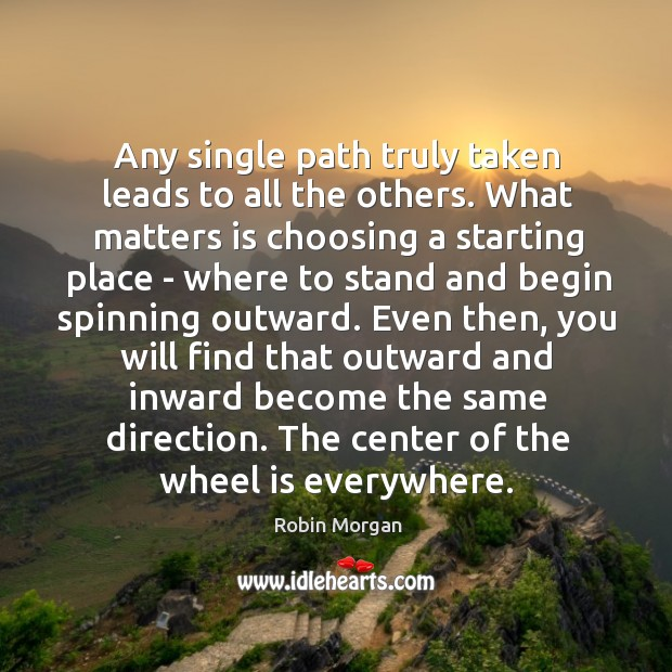 Any single path truly taken leads to all the others. What matters Image
