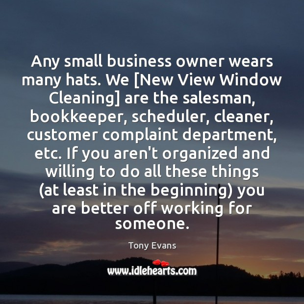 Any small business owner wears many hats. We [New View Window Cleaning] Tony Evans Picture Quote