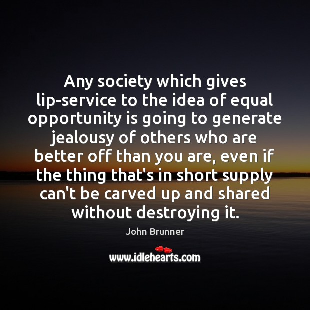 Any society which gives lip-service to the idea of equal opportunity is John Brunner Picture Quote
