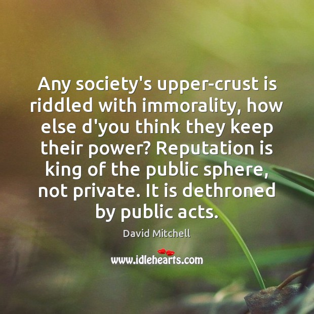 Any society's upper-crust is riddled with immorality, how else d'you think they Image