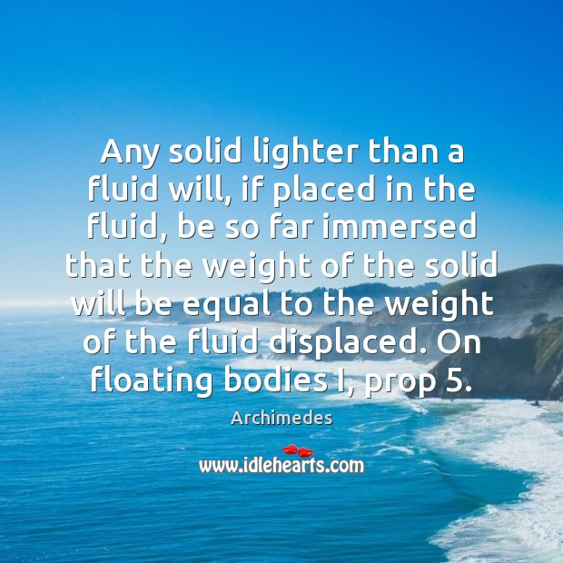 Image, Any solid lighter than a fluid will, if placed in the fluid,