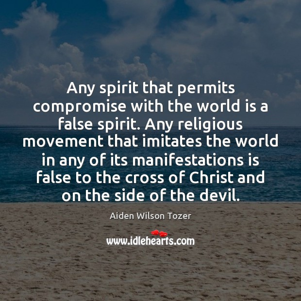 Any spirit that permits compromise with the world is a false spirit. Image