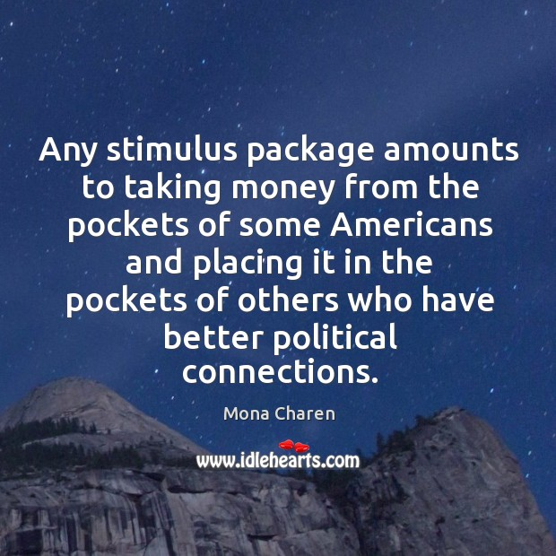 Any stimulus package amounts to taking money from the pockets of some Mona Charen Picture Quote